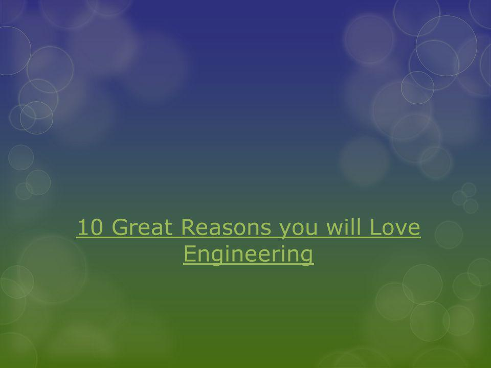 10 Great Reasons you will Love Engineering