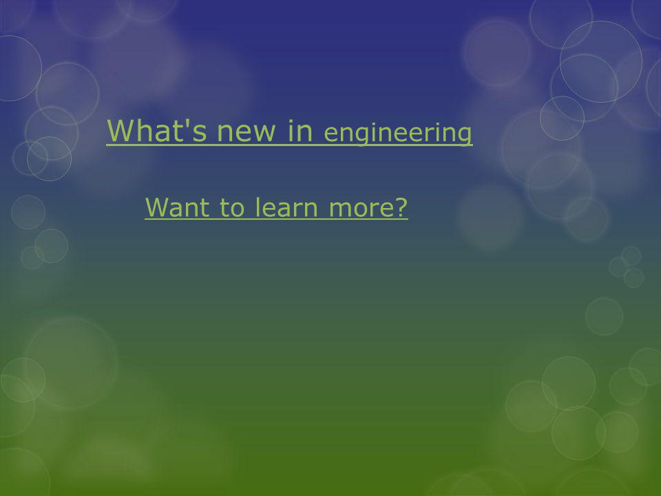 What s new in engineering Want to learn more?