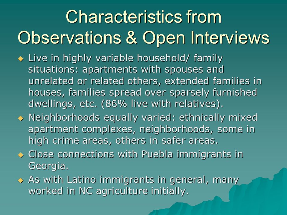 Characteristics from Observations & Open Interviews Live in highly variable household/ family situations: apartments with spouses and unrelated or related others, extended families in houses, families spread over sparsely furnished dwellings, etc.