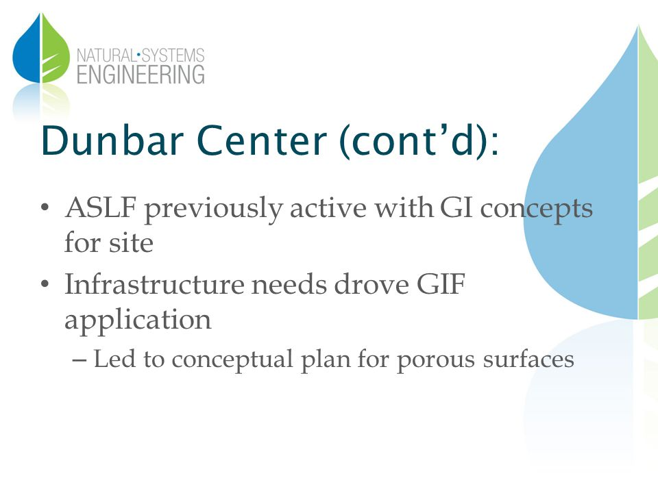 Dunbar Center (contd): ASLF previously active with GI concepts for site Infrastructure needs drove GIF application – Led to conceptual plan for porous surfaces