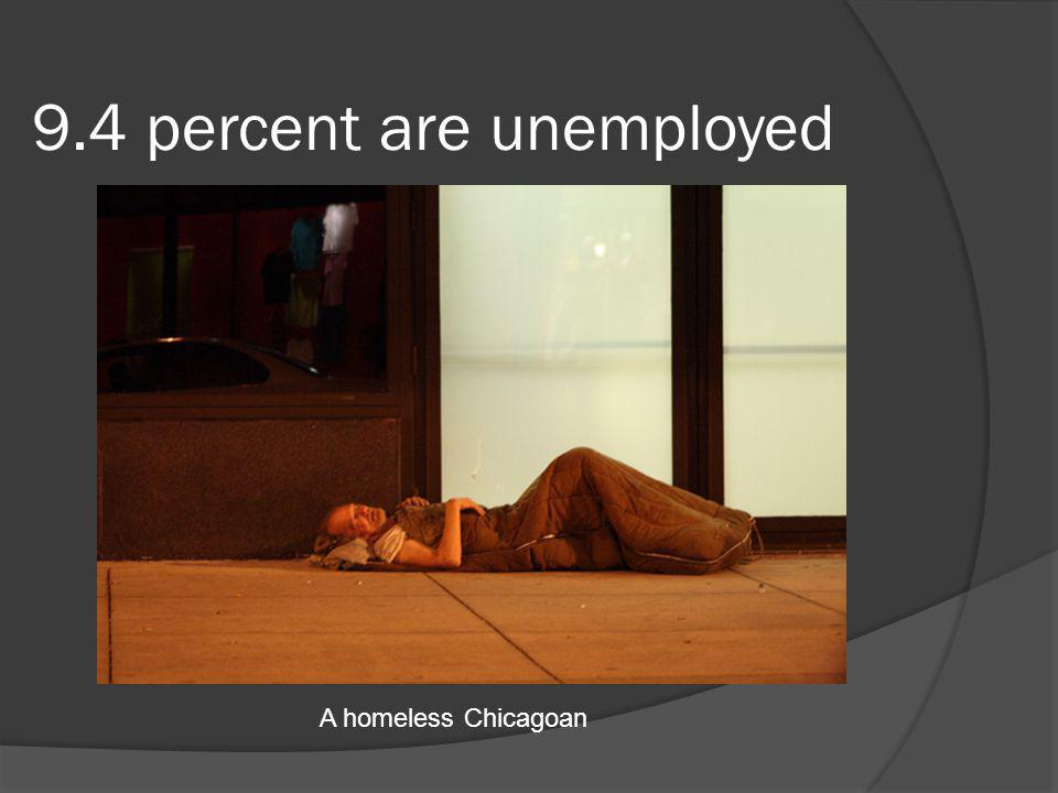 9.4 percent are unemployed A homeless Chicagoan