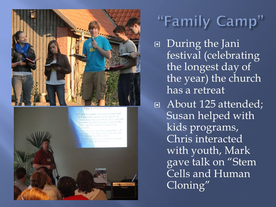 During the Jani festival (celebrating the longest day of the year) the church has a retreat About 125 attended; Susan helped with kids programs, Chris interacted with youth, Mark gave talk on Stem Cells and Human Cloning