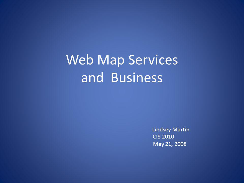 Web Map Services and Business Lindsey Martin CIS 2010 May 21, 2008