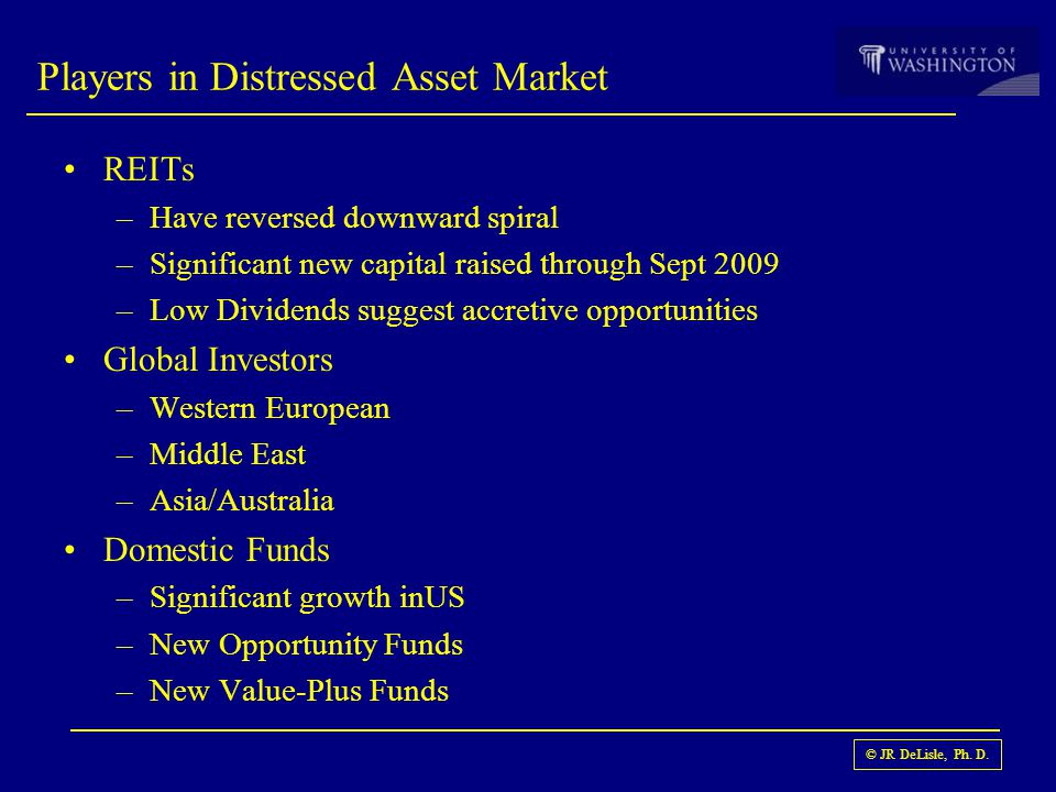 © JR DeLisle, Ph. D. REITs –Have reversed downward spiral –Significant new capital raised through Sept 2009 –Low Dividends suggest accretive opportuni