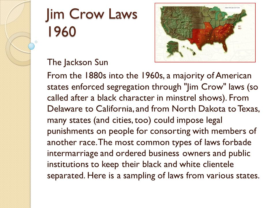 Jim Crow Laws 1960 The Jackson Sun From the 1880s into the 1960s, a majority of American states enforced segregation through