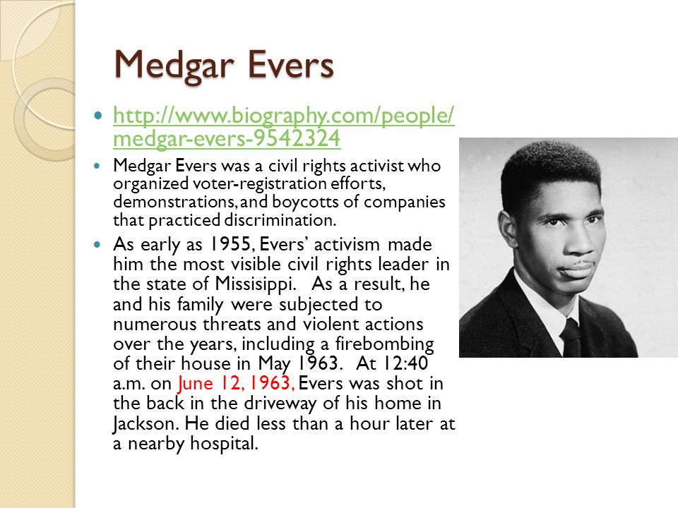 Medgar Evers http://www.biography.com/people/ medgar-evers-9542324 http://www.biography.com/people/ medgar-evers-9542324 Medgar Evers was a civil righ