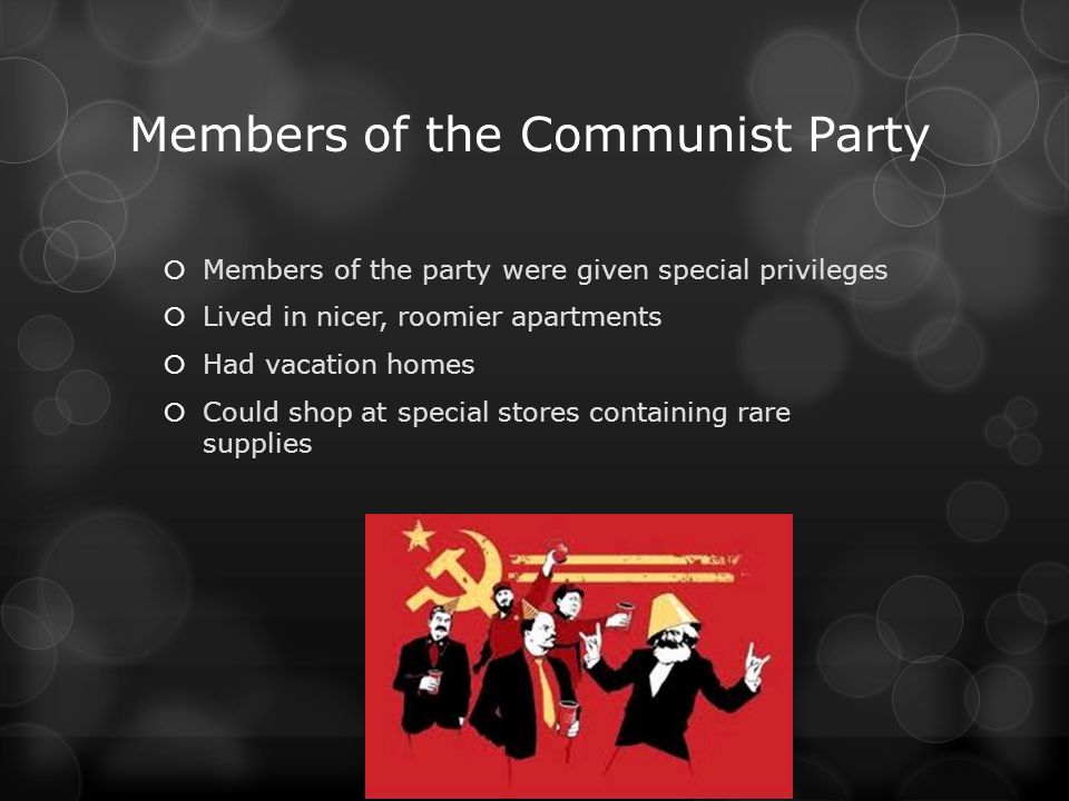 Members of the Communist Party Members of the party were given special privileges Lived in nicer, roomier apartments Had vacation homes Could shop at