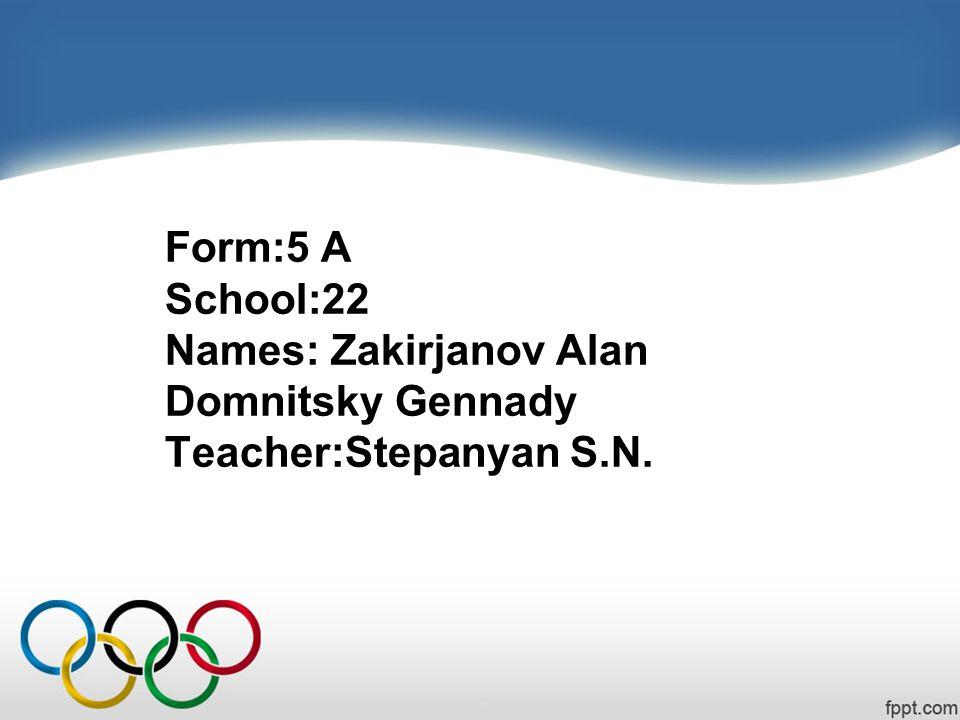 Form:5 A School:22 Names: Zakirjanov Alan Domnitsky Gennady Teacher:Stepanyan S.N.
