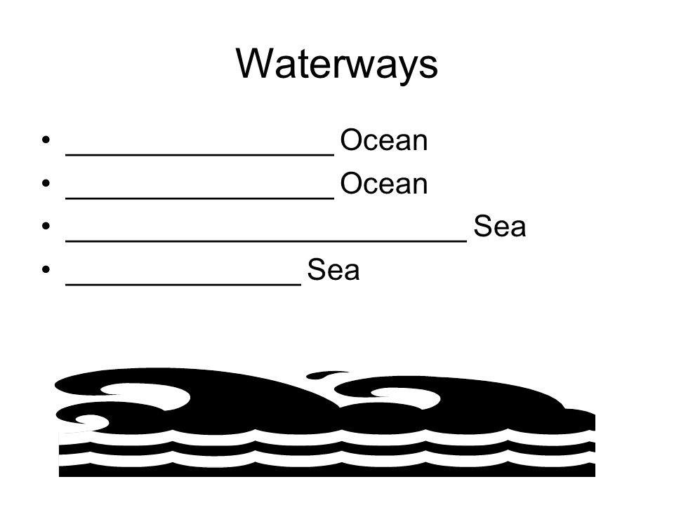 Waterways ________________ Ocean ________________________ Sea ______________ Sea