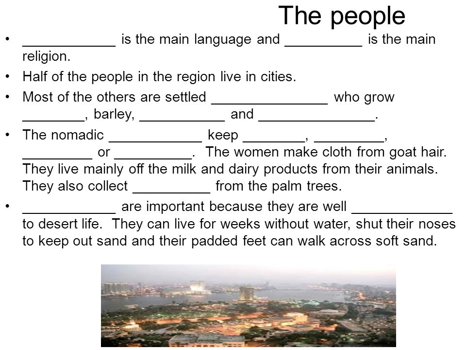 The people ____________ is the main language and __________ is the main religion. Half of the people in the region live in cities. Most of the others