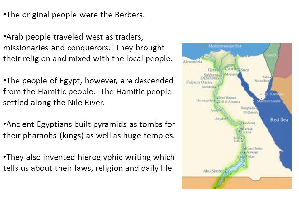 The original people were the Berbers. Arab people traveled west as traders, missionaries and conquerors. They brought their religion and mixed with th