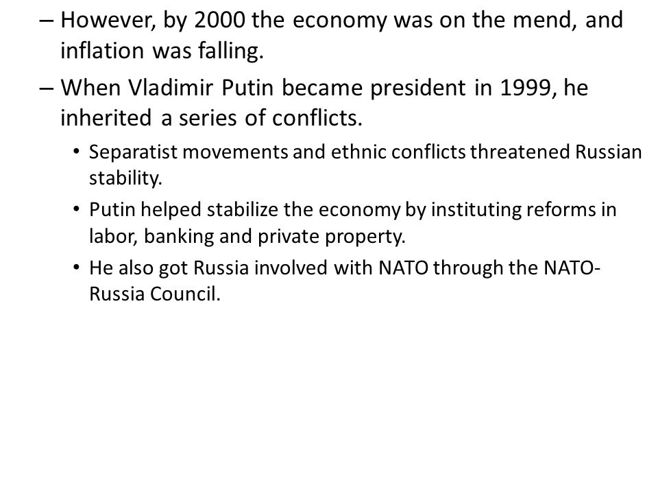 – However, by 2000 the economy was on the mend, and inflation was falling. – When Vladimir Putin became president in 1999, he inherited a series of co