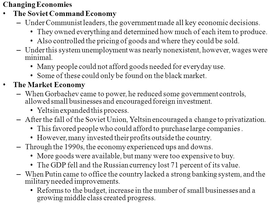 Changing Economies The Soviet Command Economy – Under Communist leaders, the government made all key economic decisions. They owned everything and det