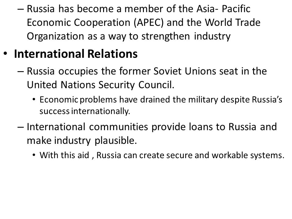 – Russia has become a member of the Asia- Pacific Economic Cooperation (APEC) and the World Trade Organization as a way to strengthen industry Interna