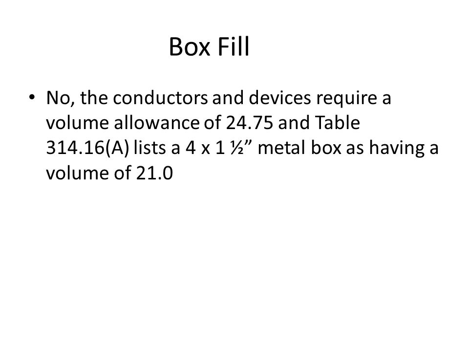 Box Fill A 4 x 1 ½ square metal box is installed with two duplex receptacles.