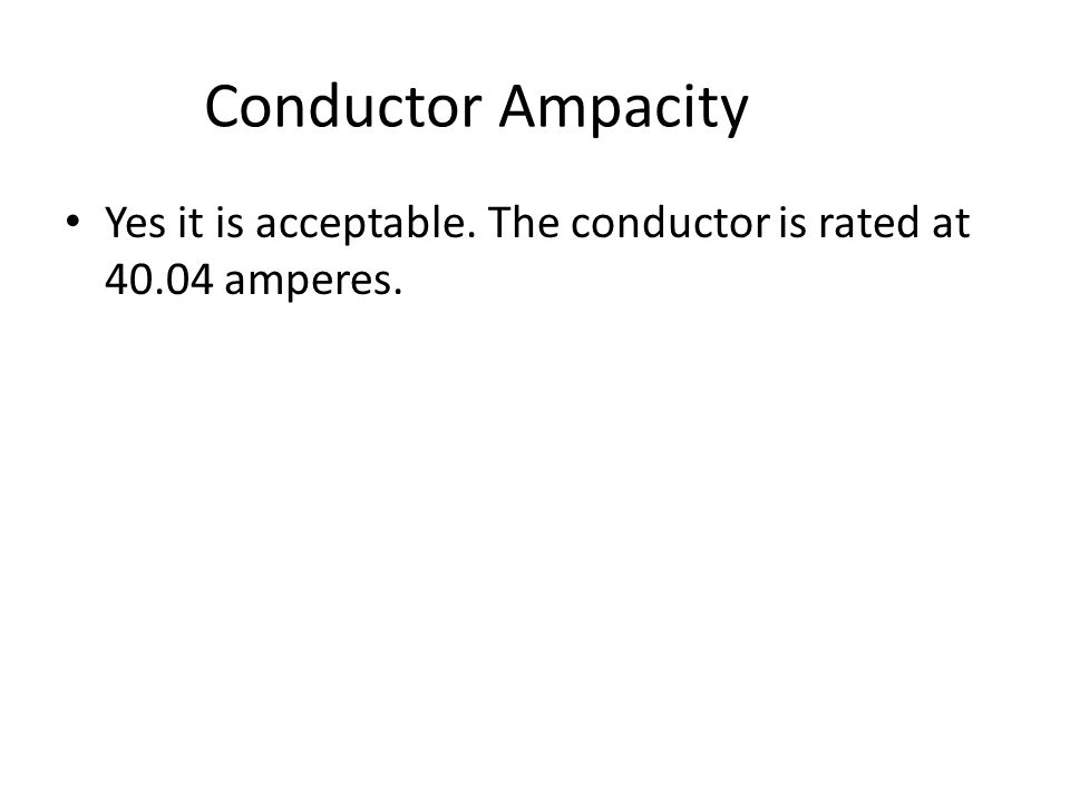 Conductor Ampacity A 39.6 ampere load is fed with a 6 AWG THW conductor that is installed in a conduit with a total of 7 current carrying conductors.