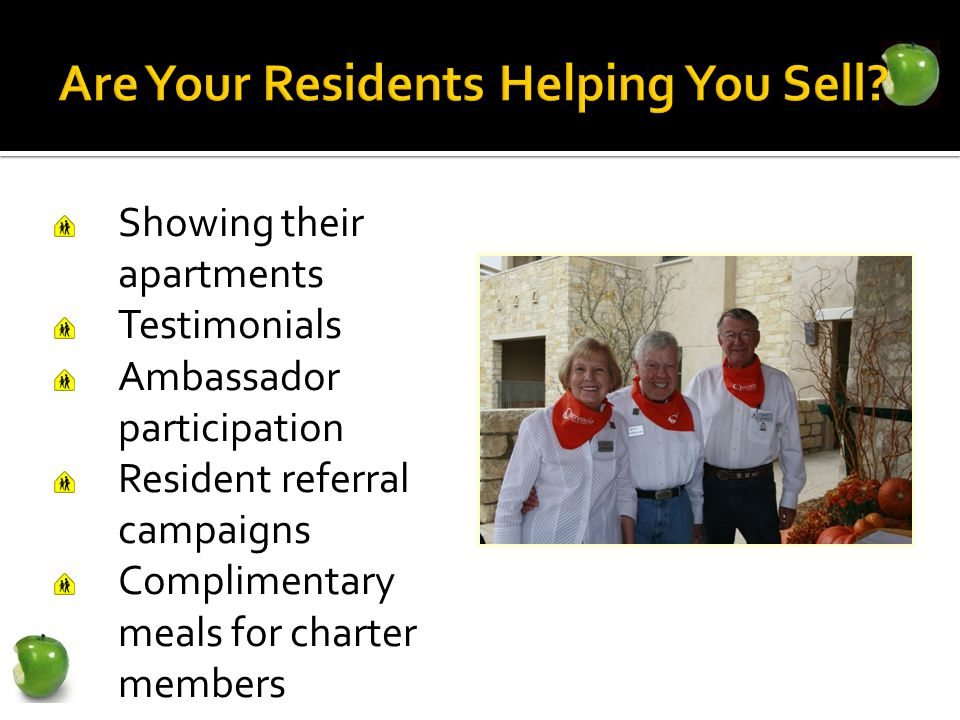 Showing their apartments Testimonials Ambassador participation Resident referral campaigns Complimentary meals for charter members