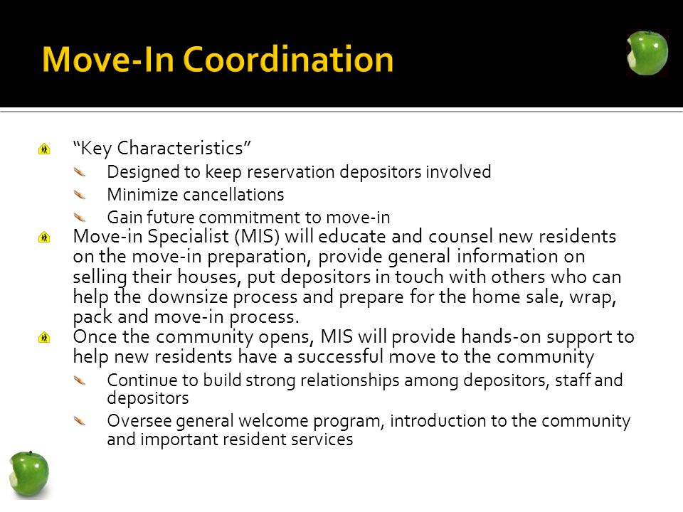 Key Characteristics Designed to keep reservation depositors involved Minimize cancellations Gain future commitment to move-in Move-in Specialist (MIS)