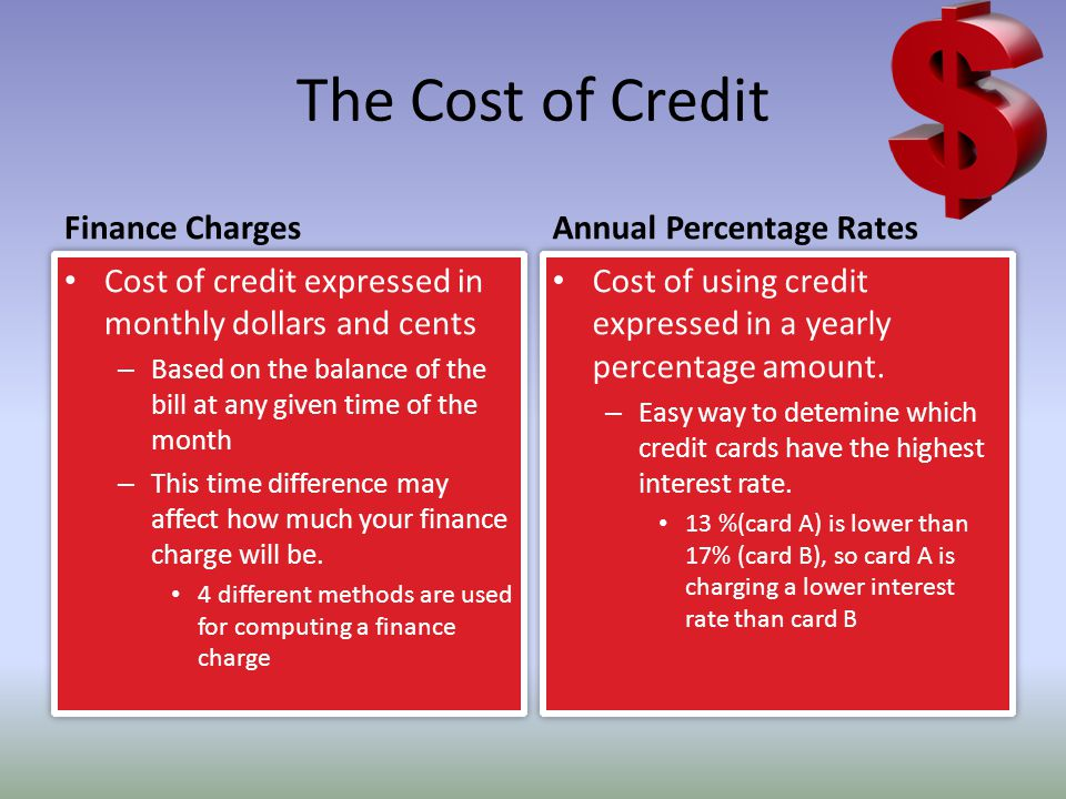 The Cost of Credit Finance Charges Cost of credit expressed in monthly dollars and cents – Based on the balance of the bill at any given time of the m