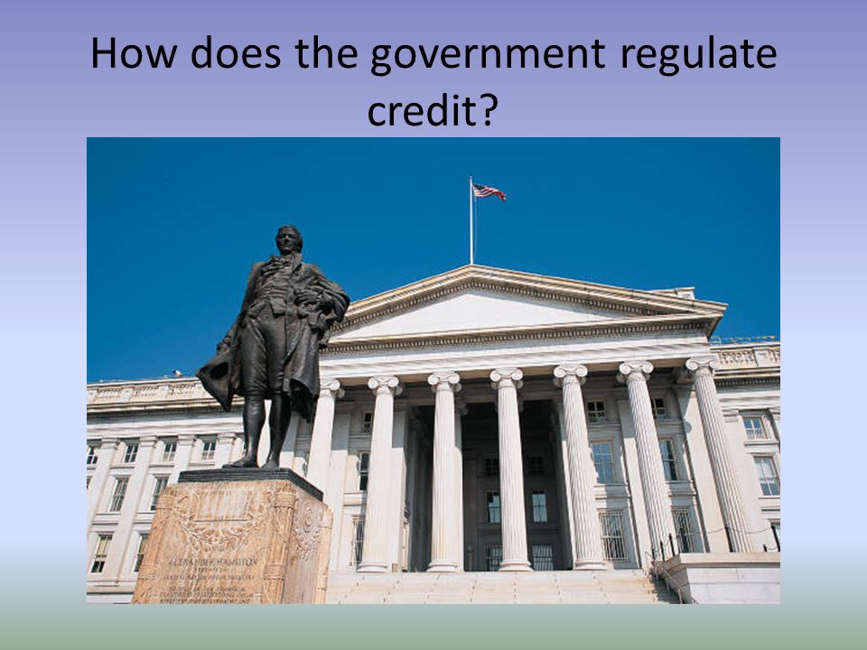 How does the government regulate credit?