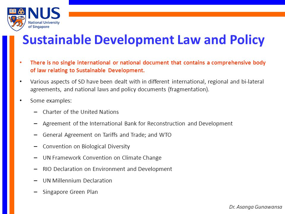 Sustainable Development Law and Policy There is no single international or national document that contains a comprehensive body of law relating to Sus