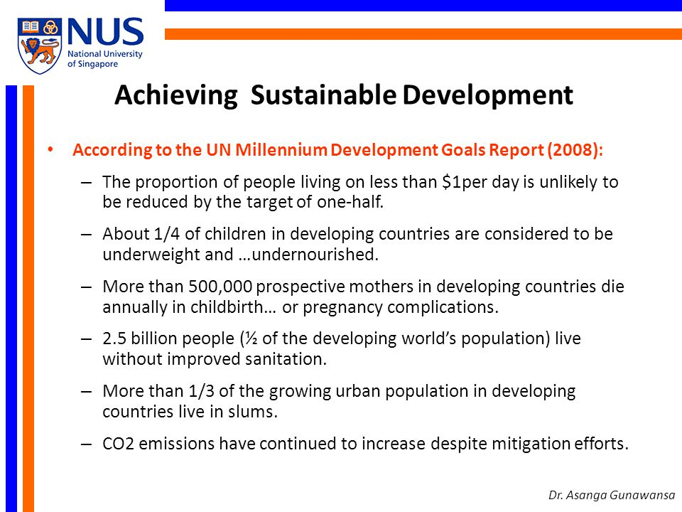 Achieving Sustainable Development According to the UN Millennium Development Goals Report (2008): – The proportion of people living on less than $1per