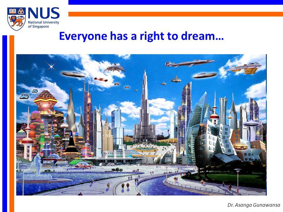 Everyone has a right to dream… Dr. Asanga Gunawansa