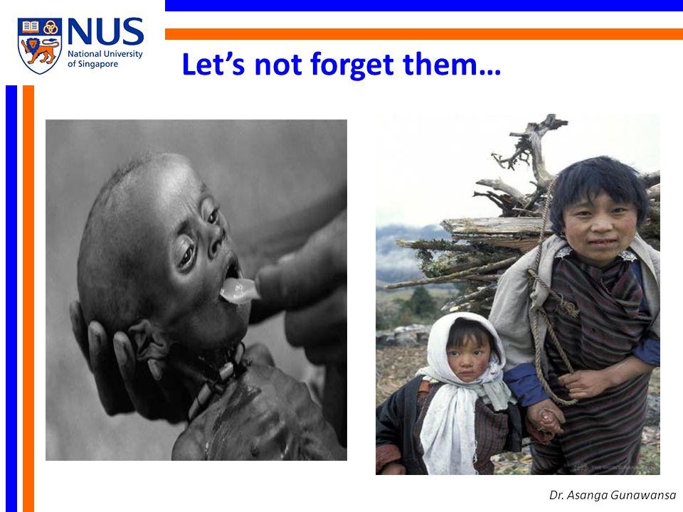 Lets not forget them… Dr. Asanga Gunawansa