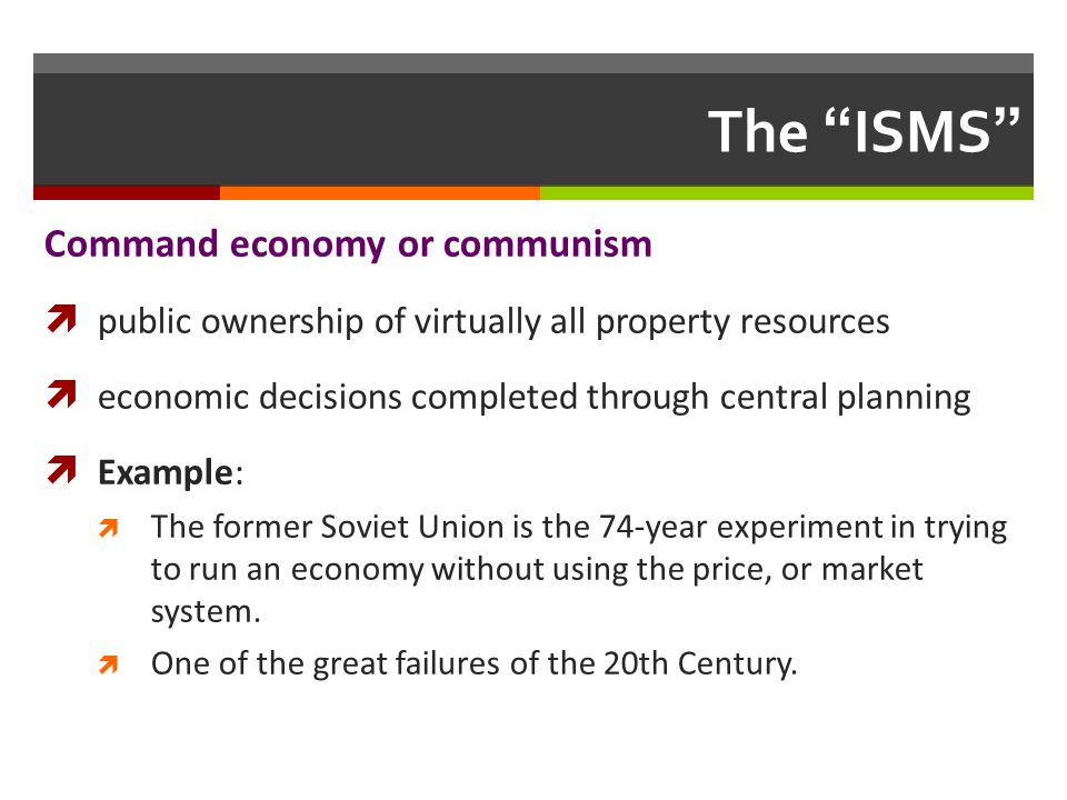 The ISMS Command economy or communism public ownership of virtually all property resources economic decisions completed through central planning Examp