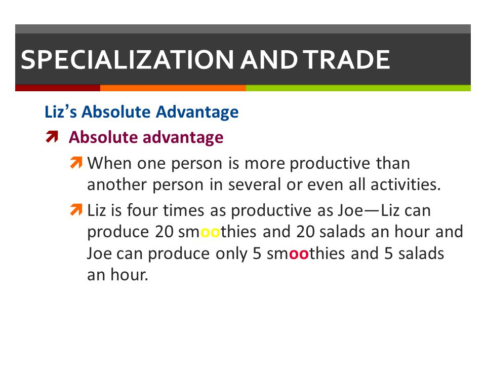 SPECIALIZATION AND TRADE Lizs Absolute Advantage Absolute advantage When one person is more productive than another person in several or even all acti