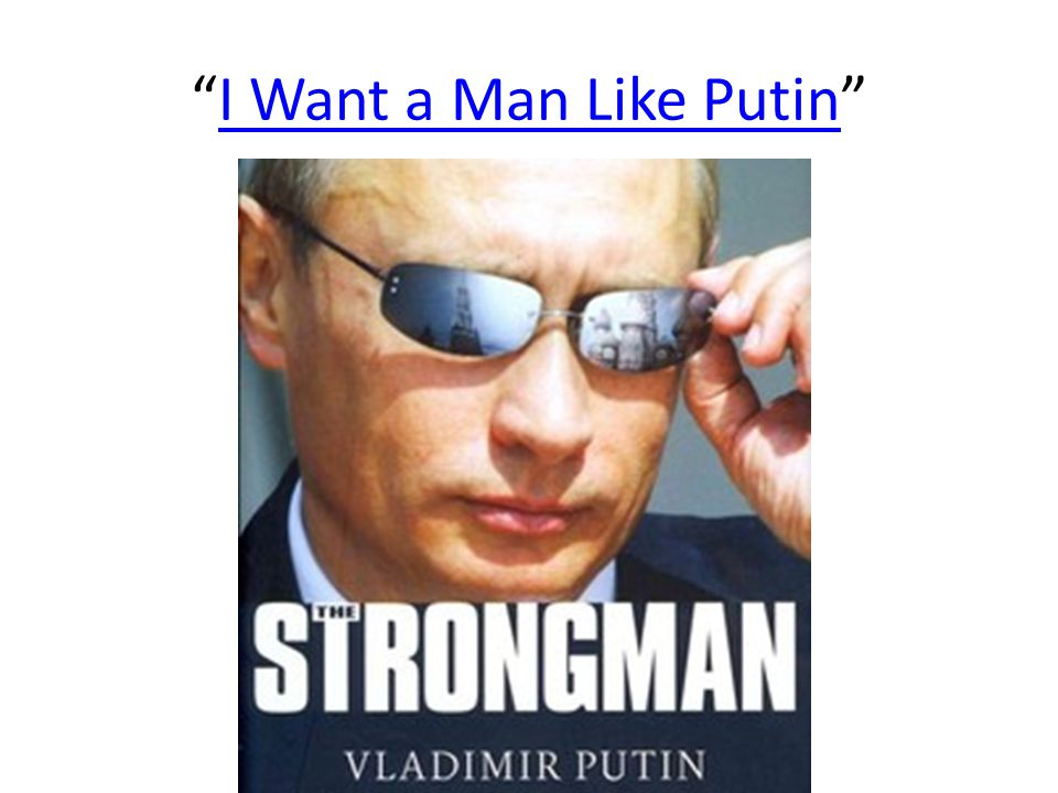 I Want a Man Like Putin