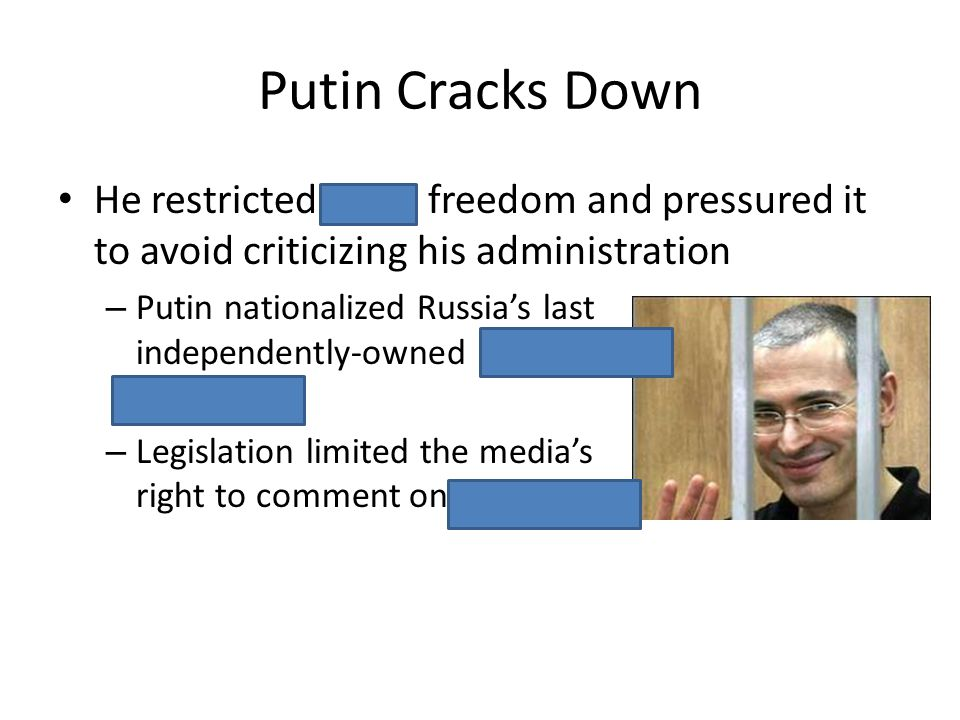 Putin Cracks Down He restricted press freedom and pressured it to avoid criticizing his administration – Putin nationalized Russias last independently