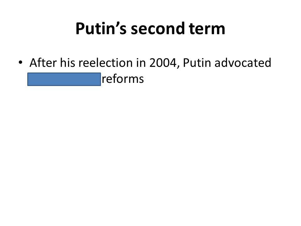 Putins second term After his reelection in 2004, Putin advocated pro-business reforms