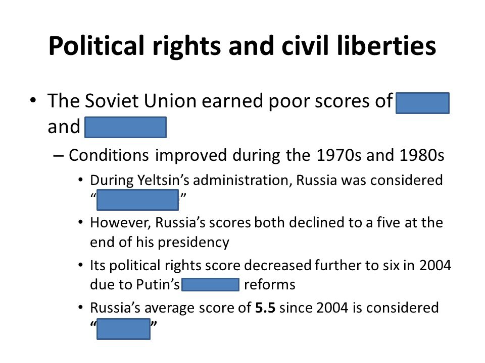 Political rights and civil liberties The Soviet Union earned poor scores of sixes and sevens – Conditions improved during the 1970s and 1980s During Y