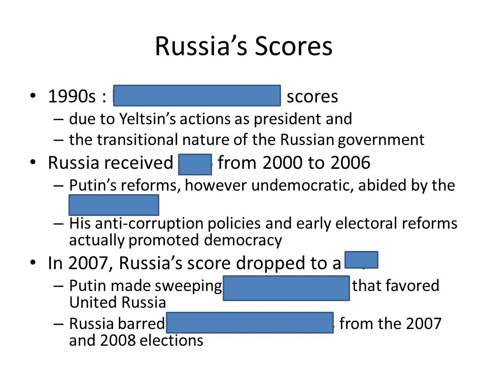 Russias Scores 1990s : low, though positive, scores – due to Yeltsins actions as president and – the transitional nature of the Russian government Rus