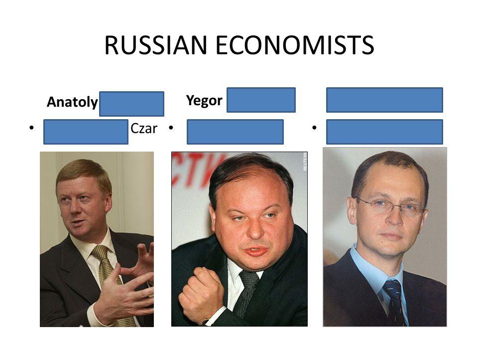 RUSSIAN ECONOMISTS Anatoly Chubias Privatization Czar Yegor Gaidar Prime Minister Sergei Kiriyenko Prime Minister