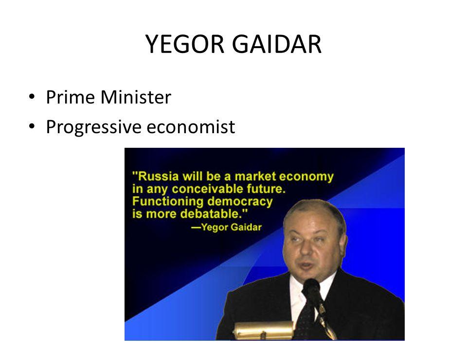 YEGOR GAIDAR Prime Minister Progressive economist