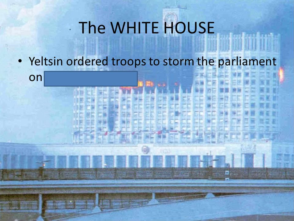 The WHITE HOUSE Yeltsin ordered troops to storm the parliament on October 4, 1993