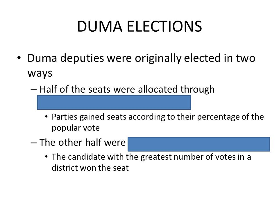 DUMA ELECTIONS Duma deputies were originally elected in two ways – Half of the seats were allocated through proportional representation (PR) Parties g