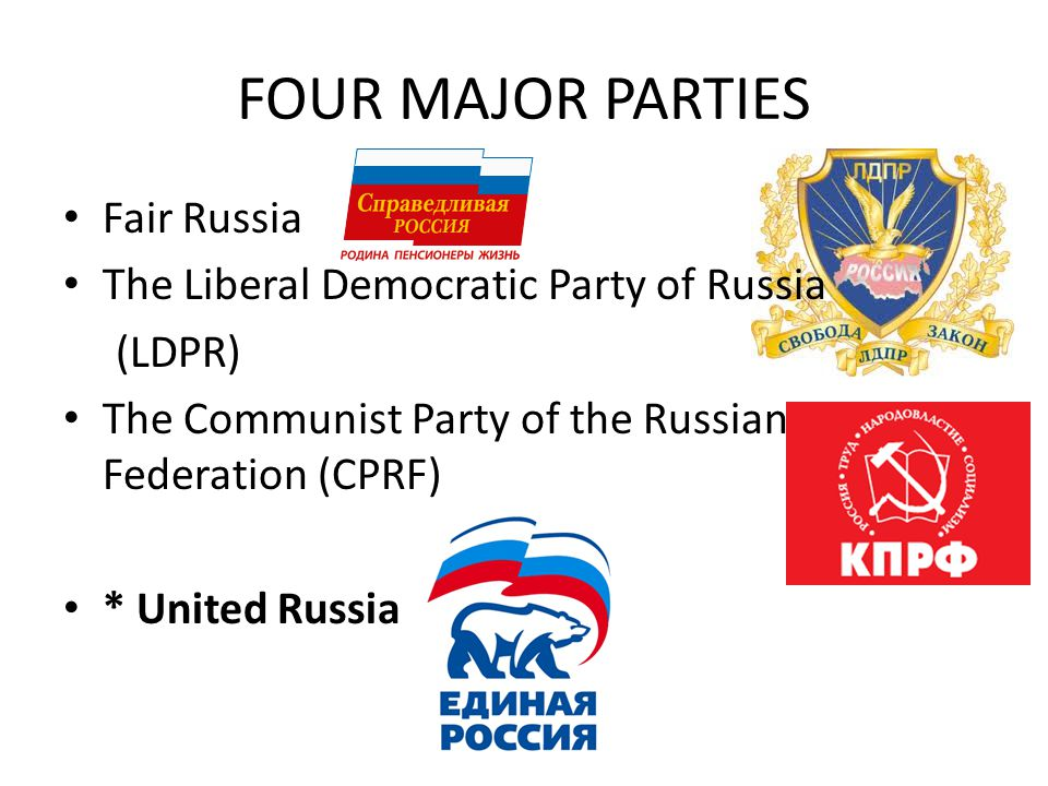 FOUR MAJOR PARTIES Fair Russia The Liberal Democratic Party of Russia (LDPR) The Communist Party of the Russian Federation (CPRF) * United Russia