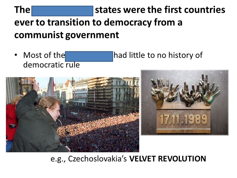The former Soviet states were the first countries ever to transition to democracy from a communist government Most of the eastern bloc had little to n