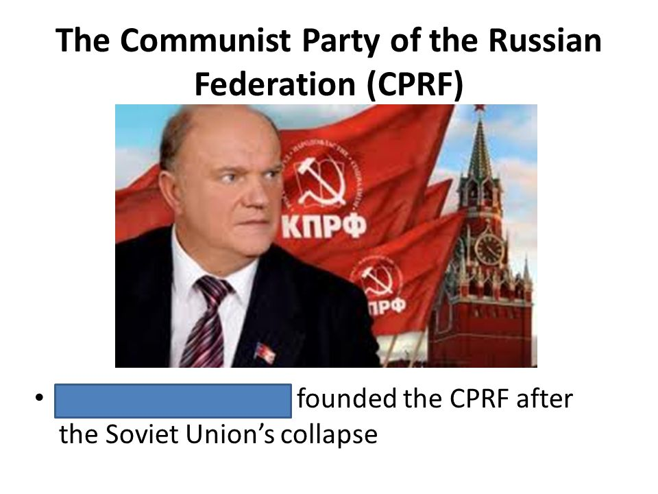 The Communist Party of the Russian Federation (CPRF) Gennady Zyuganov founded the CPRF after the Soviet Unions collapse