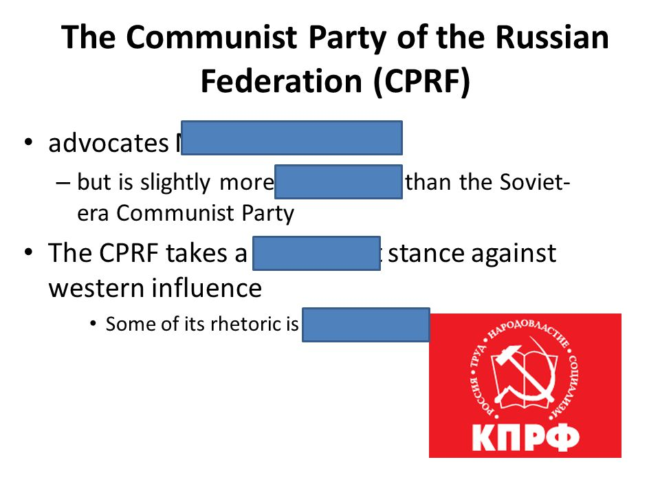 The Communist Party of the Russian Federation (CPRF) advocates Marxism-Leninism – but is slightly more progressive than the Soviet- era Communist Part