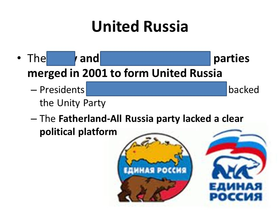 United Russia The Unity and Fatherland-All Russia parties merged in 2001 to form United Russia – Presidents Boris Yeltsin and Vladimir Putin backed th