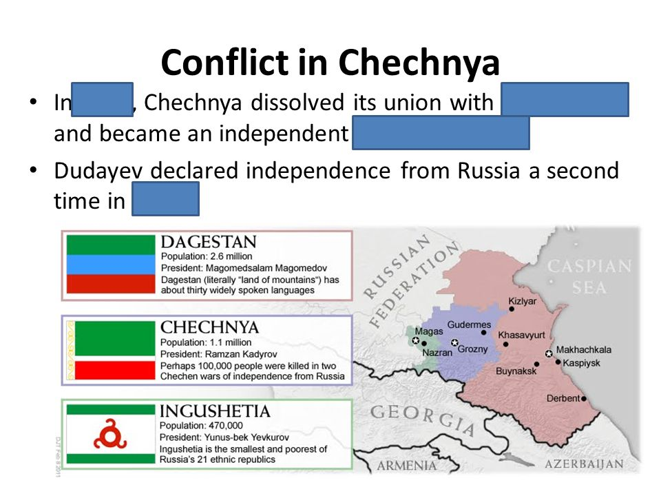 Conflict in Chechnya In 1992, Chechnya dissolved its union with Ingushetia and became an independent federal region Dudayev declared independence from