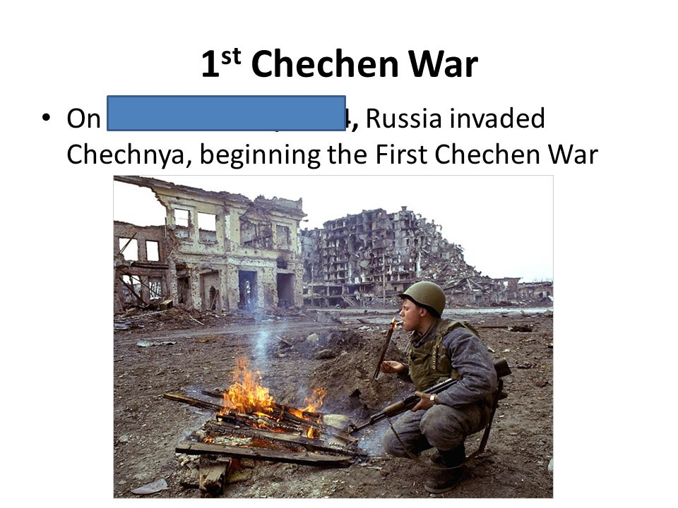 1 st Chechen War On December 11, 1994, Russia invaded Chechnya, beginning the First Chechen War