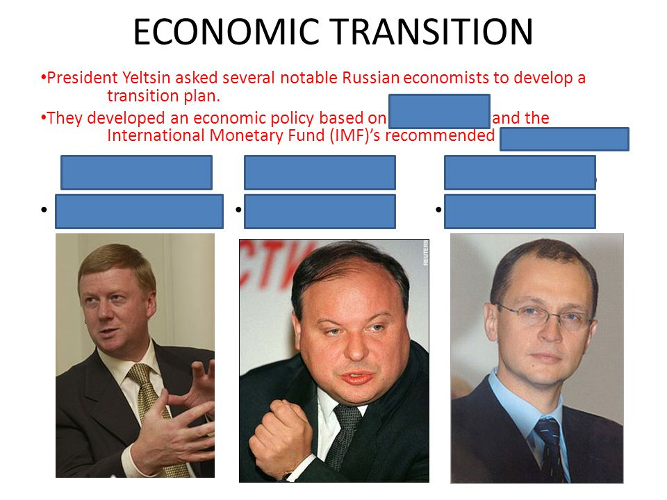 ECONOMIC TRANSITION Anatoly Chubias Privatization Czar President Yeltsin asked several notable Russian economists to develop a transition plan. They d