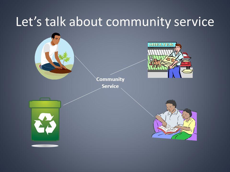 Lets talk about community service Community Service