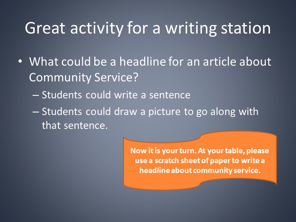 Great activity for a writing station What could be a headline for an article about Community Service? – Students could write a sentence – Students cou