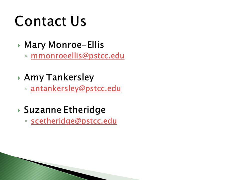 Mary Monroe-Ellis mmonroeellis@pstcc.edu Amy Tankersley antankersley@pstcc.edu Suzanne Etheridge scetheridge@pstcc.edu